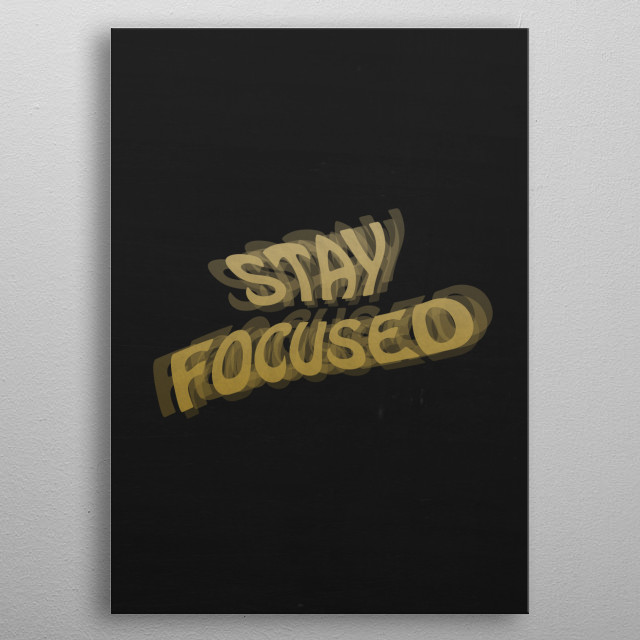 STAY FOCUSED Typography and text art poster made our of metal metal poster