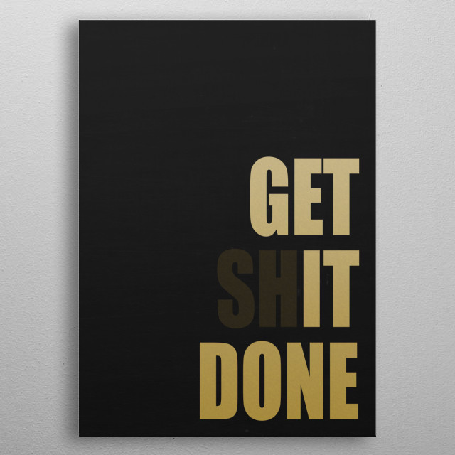 GET IT DONE Typography and text art poster made our of metal metal poster