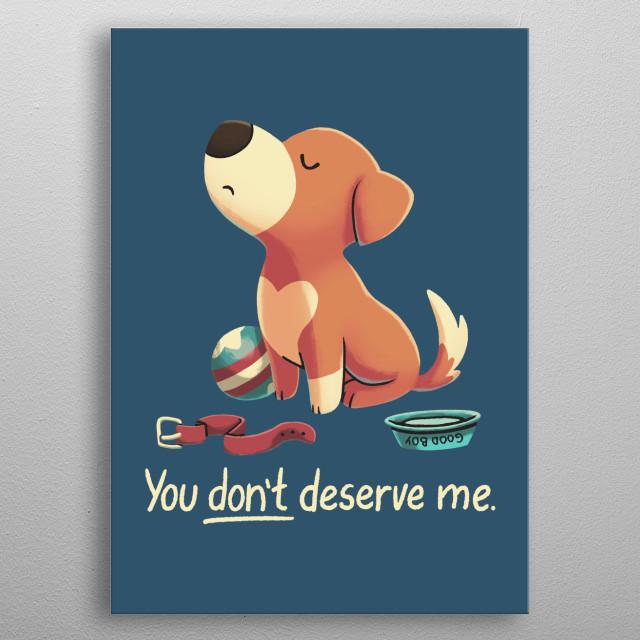 You Don't Deserve Me metal poster