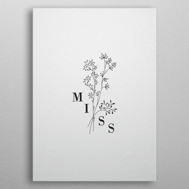 Typography and floriography combined to create a minimalist, elgant illustration. To miss is natural.. metal poster