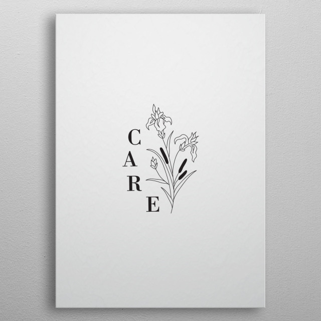 Typography and floriography combined to create a minimalist, elgant illustration. To care is a must.  metal poster