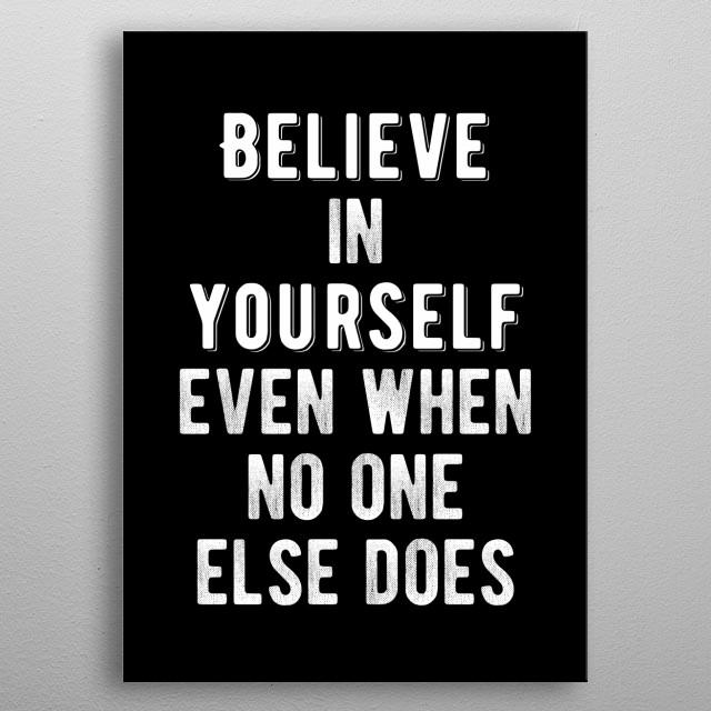 Believe In Yourself! metal poster