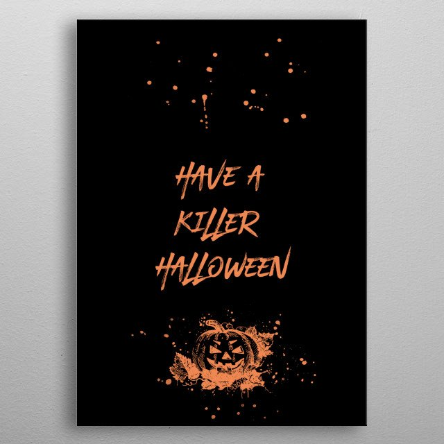 Add a spooky touch to your home or Halloween party with this modern typographic design. HAVE A KILLER HALLOWEEN. metal poster