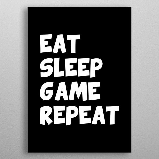 Eat sleep game repeat metal poster