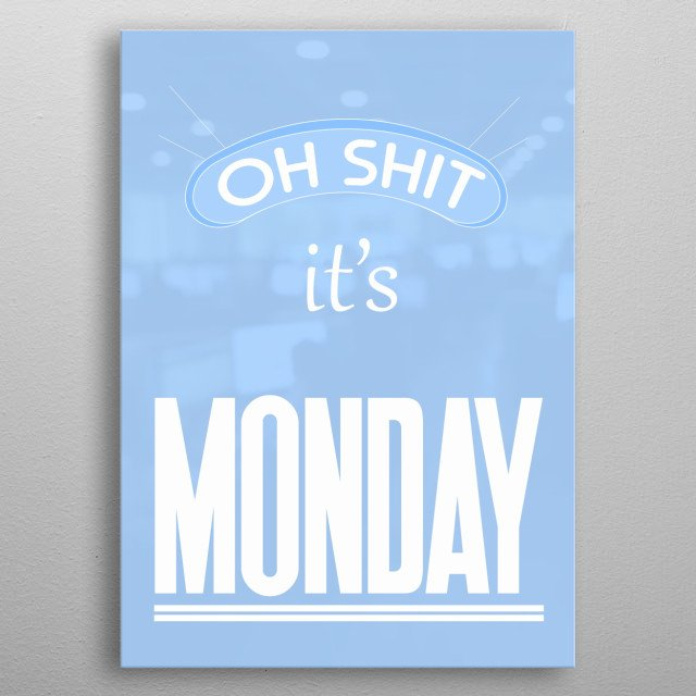 Minimalist Design Stand and creative social media art. Oh  Shit Its Monday Art Design.  metal poster