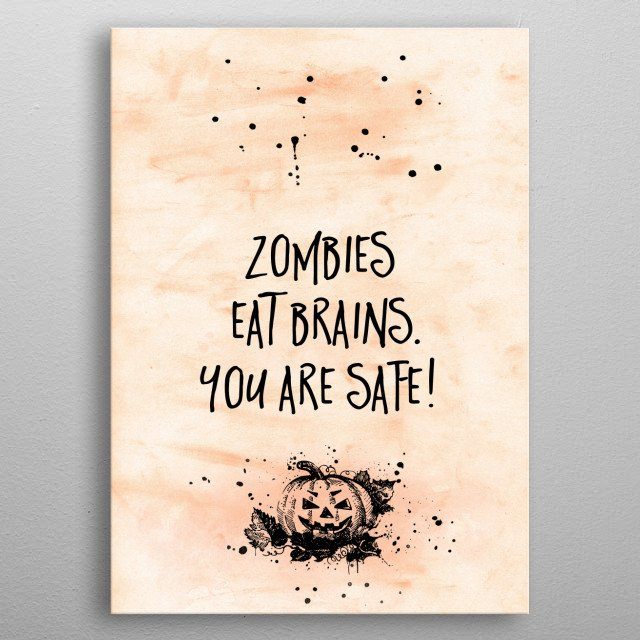 Add a spooky touch to your home or Halloween party with this modern typographic design. ZOMBIES EAT BRAIN - YOU ARE SAFE. metal poster