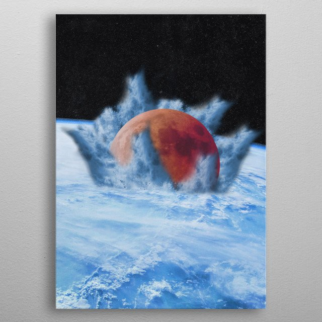 a surreal design of a blood moon crashing into earth. a great gift anyone who loves the moon, space, or surreal designs! metal poster