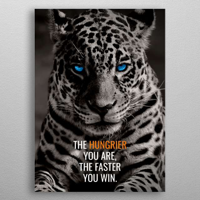The hungrier you are in Life, the faster you win & get what you want. metal poster