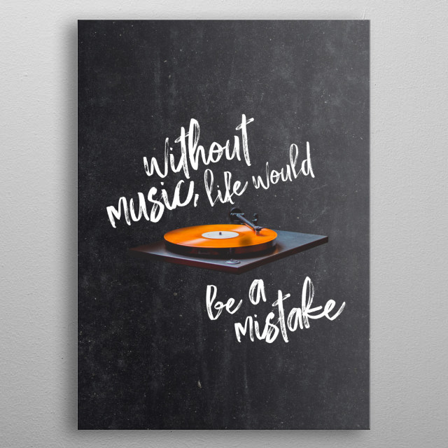 Without Music, Life Would Be a Mistake-Friedrich Nietzsche. a great gift for anyone who loves typography, music, or vinyl records!  metal poster