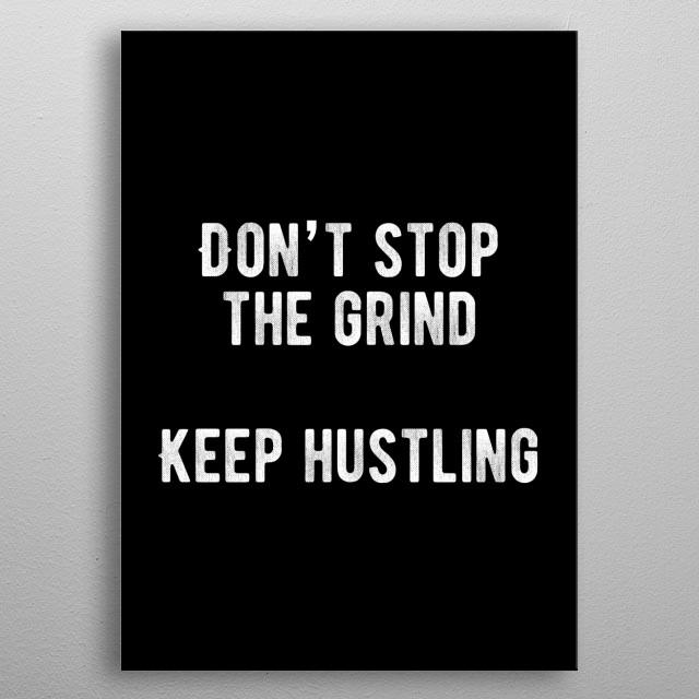 Don't stop the grind. Keep hustling!  metal poster