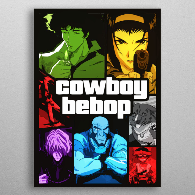 Fanart made cowboy bebop collage just as grand theft auto famous cover art poster. metal poster