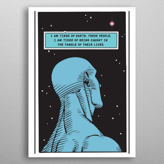 Illustration of Dr Manhattan, Watchmen. Quote: I am tired of Earth. These people. I am tired of being caught in the tangle of their lives. metal poster