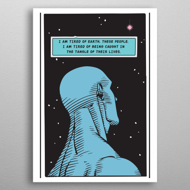 """Illustration of Dr Manhattan, Watchmen. Quote: """"I am tired of Earth. These people. I am tired of being caught in the tangle of their lives."""" metal poster"""