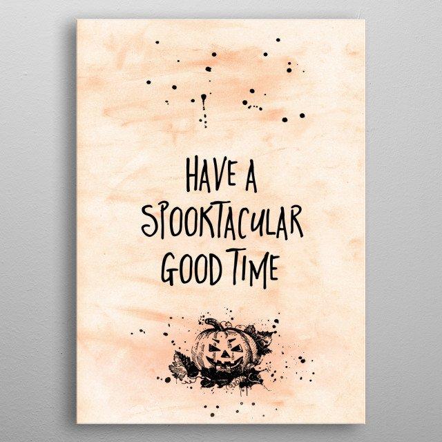 Add a spooky touch to your home or Halloween party with this modern typographic design. HAVE A SPOOKTACULAR GOOD TIME. metal poster