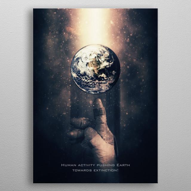 Global Warming - Human activity pushing Earth towards extinction! metal poster