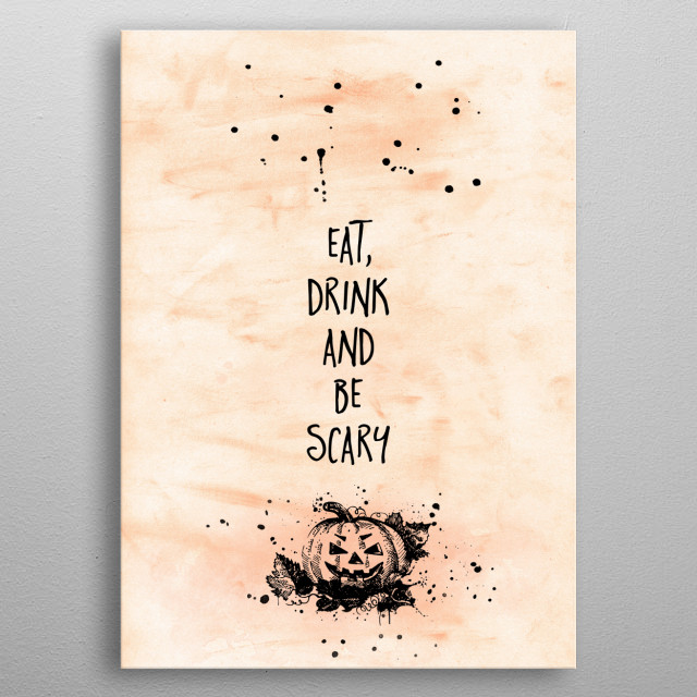 Add a spooky touch to your home or Halloween party with this modern typographic design. EAT, DRINK AND BE SCARY. metal poster