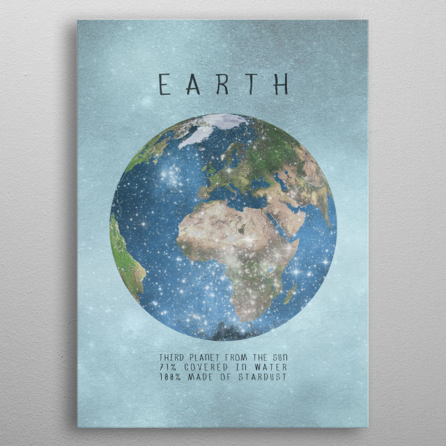 We are all stardust, Earth including metal poster