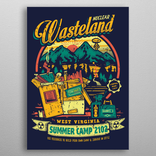 Build your own camp on nuclear Wasteland and survive in style in West Virginia!   metal poster