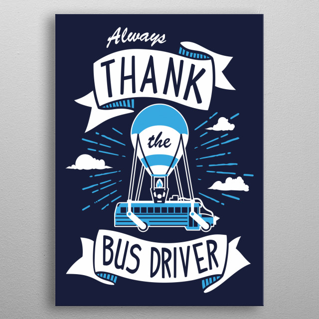 Always thank the bus driver before you drop out! metal poster