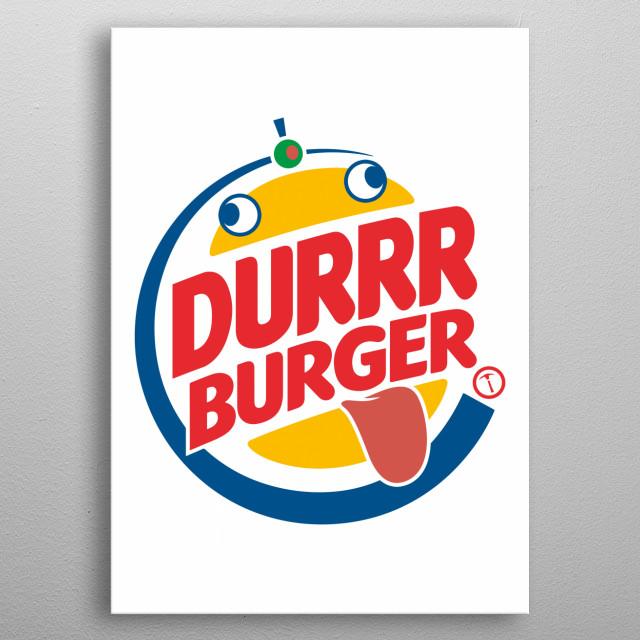 Taste the durrr-tastic Durrr Burger your way! metal poster