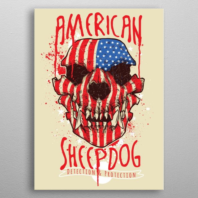 The American Sheepdog is a fierce animal willing to die protecting the flock. Are you a sheep or a sheepdog?  metal poster