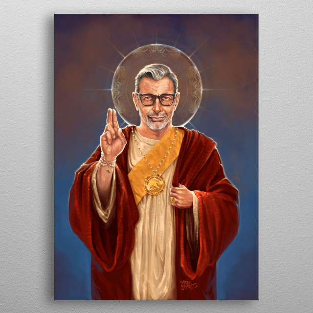 Bow before Saint Jeff of Goldblum, heathen! He shall forgive our sins and lead us to Jeffvana. All praise be to Jeff!  metal poster