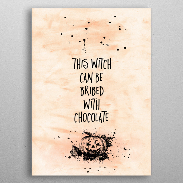Add a spooky touch to your home or Halloween party with this modern typographic design. THIS WITCH CAN BE BRIBED WITH CHOCOLATE. metal poster