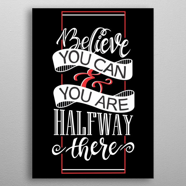Believe yourself and you are halfway there. This quote for entrepreneurs, brave women and men who believe in their dreams is a must have.  metal poster