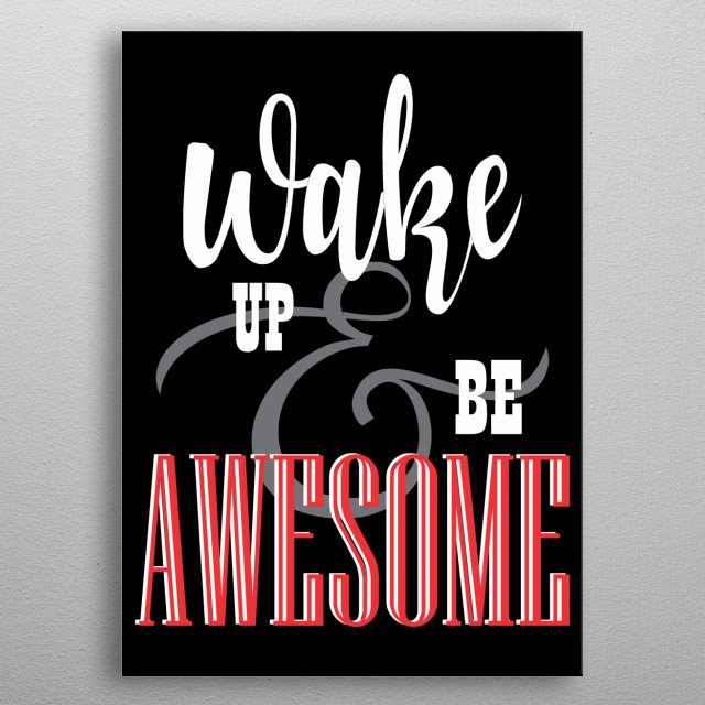 Do you want to be awesome? Get your Wake up and be awesome Displate. Perfect gift for awesome men women and kids. Perfect for strong women metal poster
