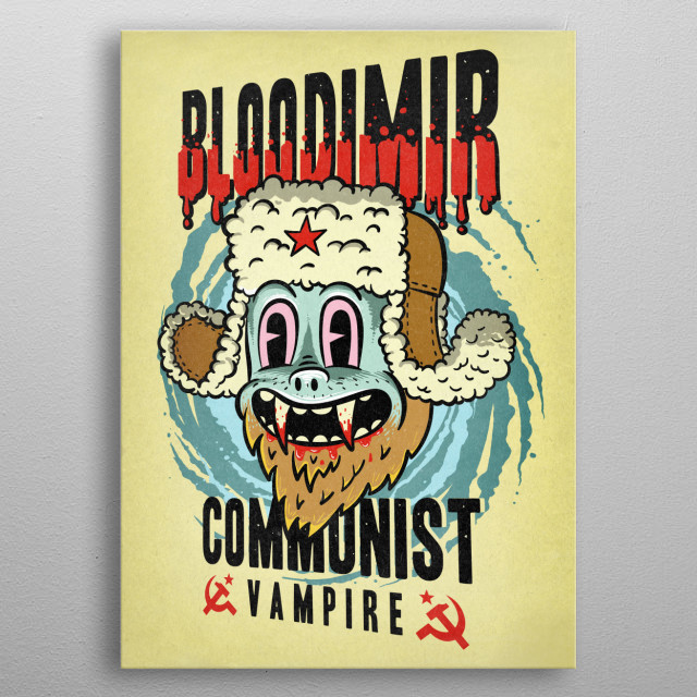 An imaginary character - Bloodimir, the communist vampire. A funny, lowbrow character done in retro fashion. metal poster