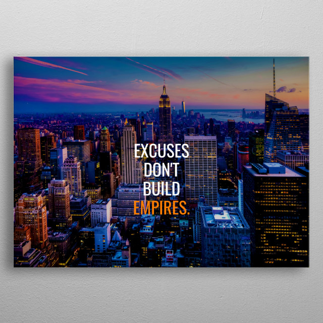 Excuses Don't Build Empires metal poster