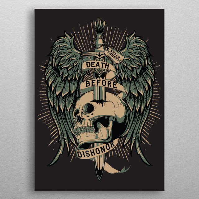 Every man that has earned a uniform would rather die than dishonor himself, his country, or the brothers beside him.  metal poster