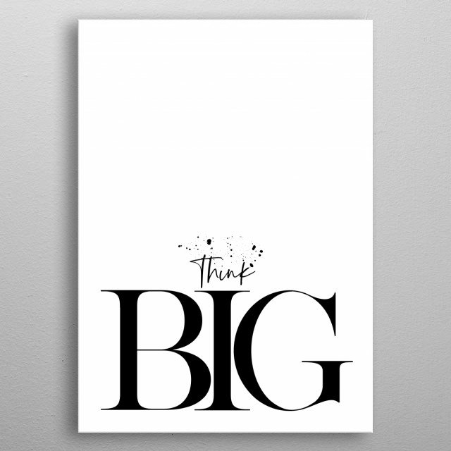 Minimalistic motivational phrase. This one will help you succeed and achieve more today, tomorrow and in the future. THINK BIG! metal poster