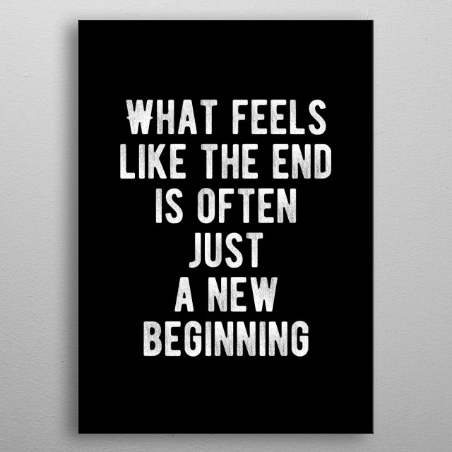 What feels like the end is often just a new beginning. Bold and inspiring minimal black and white motivational poster.  metal poster