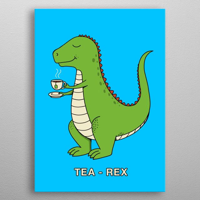 T-rex love the tea. Funny Dinosaur. metal poster