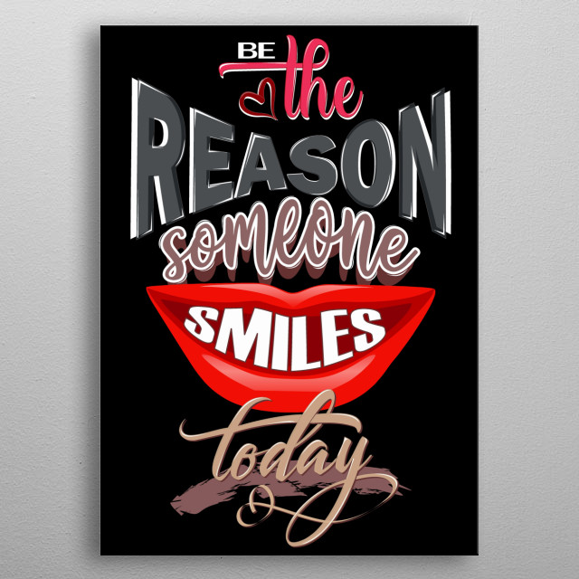 Be the reason someone smiles today. Get your awesome Displate motivational quote. It's a perfect gift for women as home decor metal poster