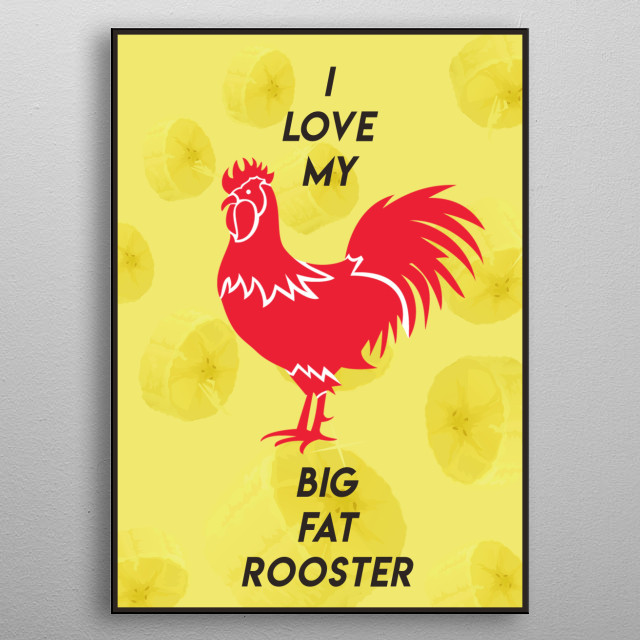 i love my big fat rooster metal poster