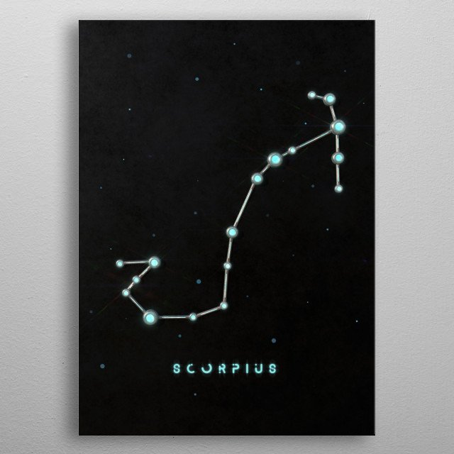 It is one of the zodiac constellations. In Greek mythology, it was identified with the scorpion that killed Orion, the mythical hunter. metal poster