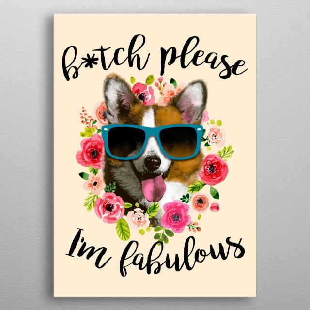 B*tch please, I'm Fabulous metal poster