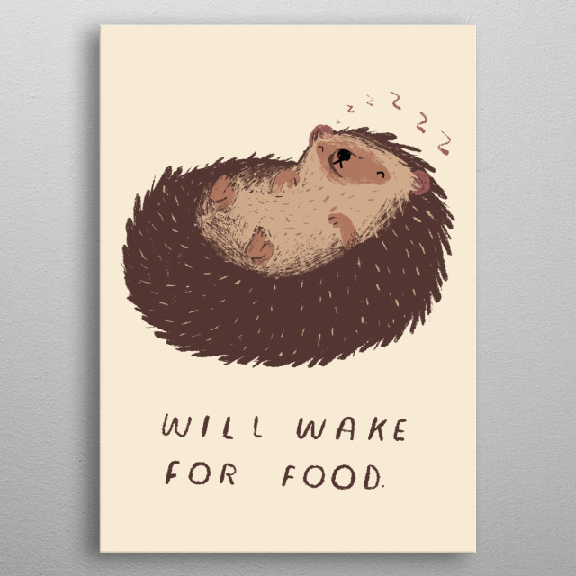 will wake for food!  metal poster