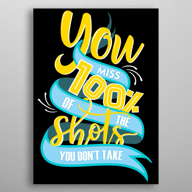 You miss 100% of the shots you don't take. This motivational quote is a must have for entrepreneurs and people who leave comfort zone metal poster