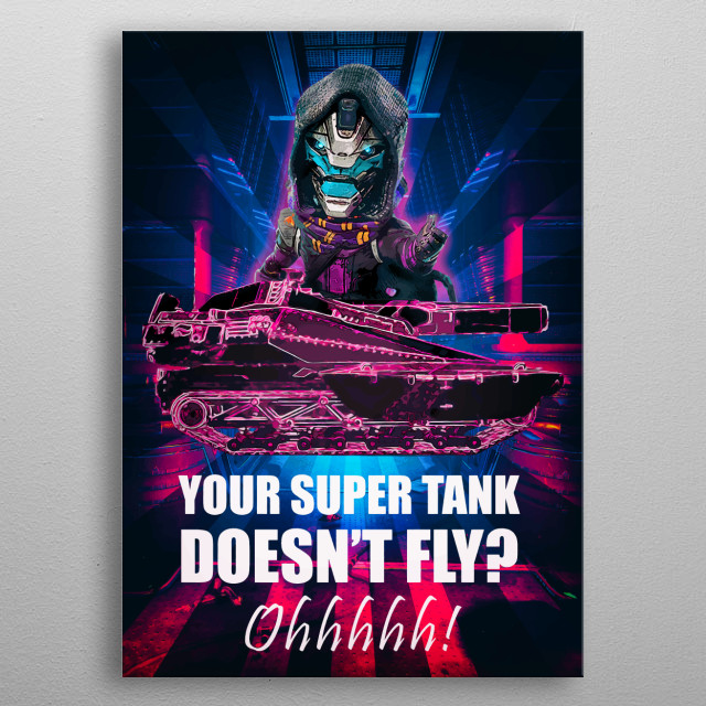 Cayde quote from Destiny 2 game. Your tank doesn't fly? ohhh. metal poster
