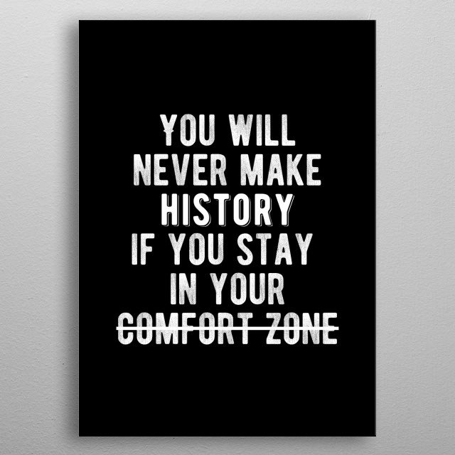 You will never make history if you stay in your comfort zone. Bold and inspiring minimal black and white motivational poster. metal poster