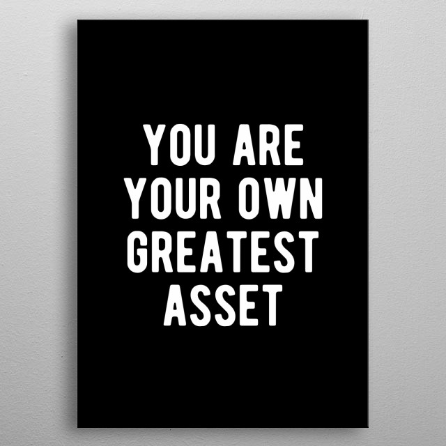 You are your own greatest asset. Bold and inspiring minimal black and white motivational poster. metal poster