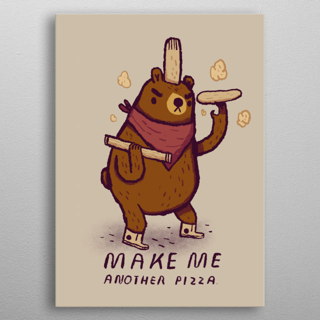 make me another pizza! metal poster
