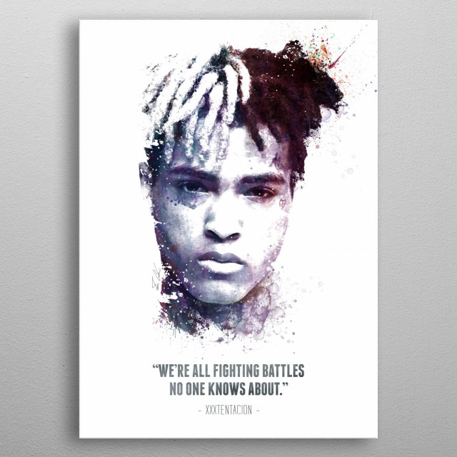 """The Legendary XXXTentacion and his quote - """"We're all fighting battles no one knows about."""" metal poster"""