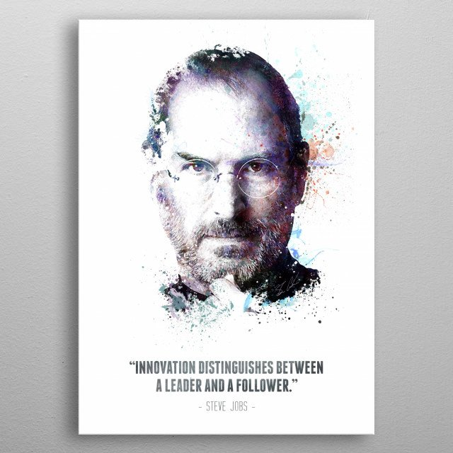 The Legendary Steve Jobs and his quote - Innovation distinguishes between a leader and a follower.  metal poster