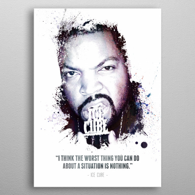 "The Legendary Ice Cube and his quote - ""I think the worst thing you can do about a situation is nothing.""  metal poster"