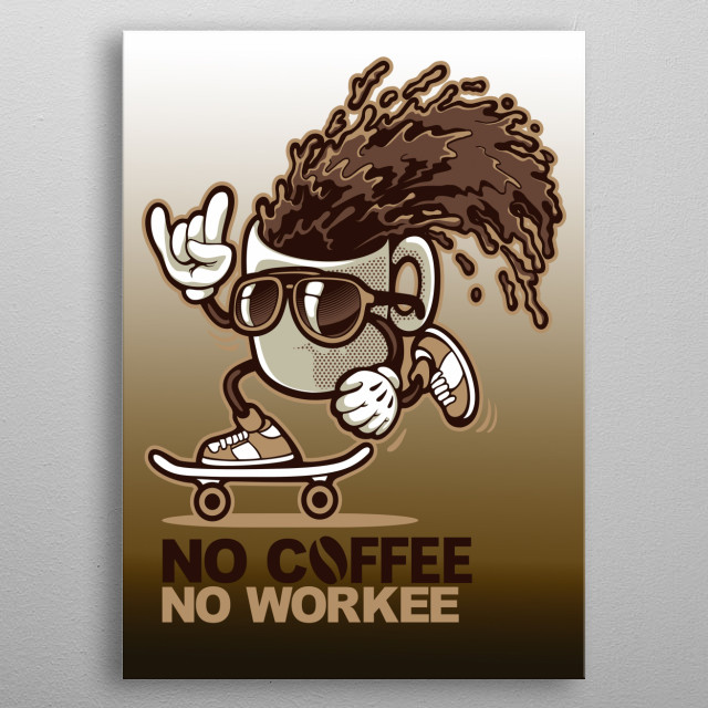 No Coffee No Workee Graffiti Graphic  metal poster