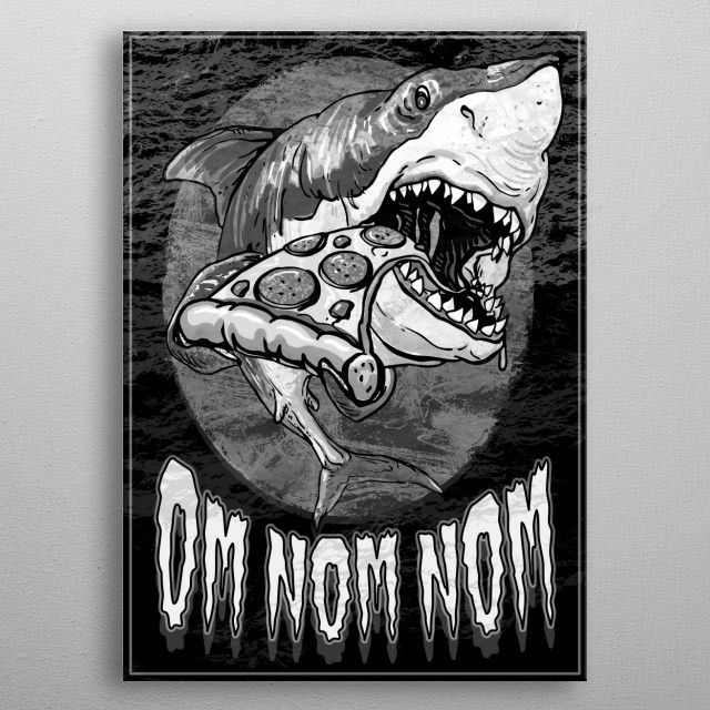 This Great White Shark Loves His Pepperoni Pizza. Om Nom Nom. Funny Shark Design for Pizza, Munchies and Shark Lovers of All Ages. metal poster